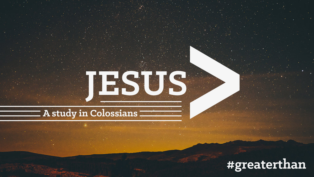 Greater than - Colossians.jpg