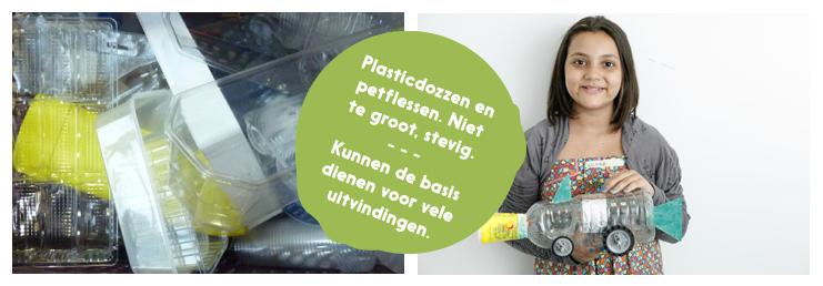 PLASTIC DOZEN EN PETFLESSEN: het liefst niet te grote dozen of flessen, niet te slap en niet te stevig. Zonder etiket, zodat het meer tot de verbeelding spreekt.