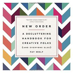 New Order: A Decluttering Handbook for Creative Folks / Amazon $13.90