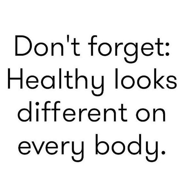Don't forget, healthy looks different on every body.