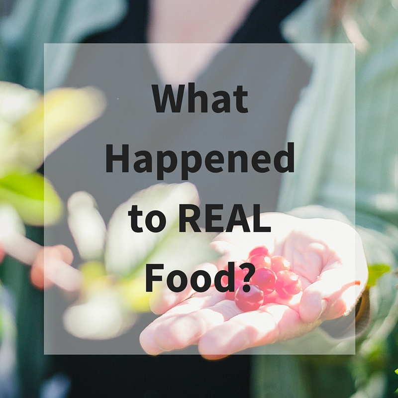 What Happened to REAL Food-.jpg