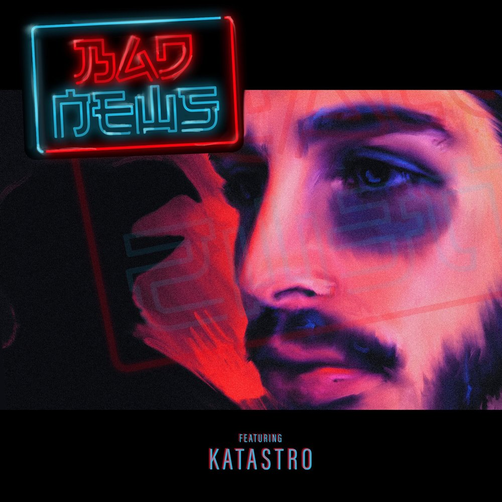KATASTRO // BAD NEWS // LAW RECORDS // SINGLE  CO-WRITER//PRODUCER//MIXING //MASTERING//KEYS//ADDITIONAL PROGRAMMING