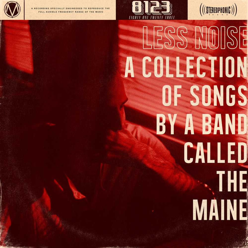 THE MAINE //LESS NOISE: A COLLECTION OF SONGS BY A BAND CALLED THE MAINE // 8123 // LP  MIXING//MASTERING