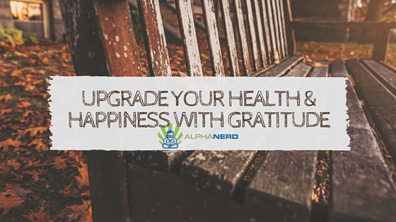 Upgrade Your Health & Happiness with Gratitude