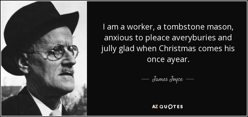 quote-i-am-a-worker-a-tombstone-mason-anxious-to-pleace-averyburies-and-jully-glad-when-christmas-james-joyce-109-30-74.jpg