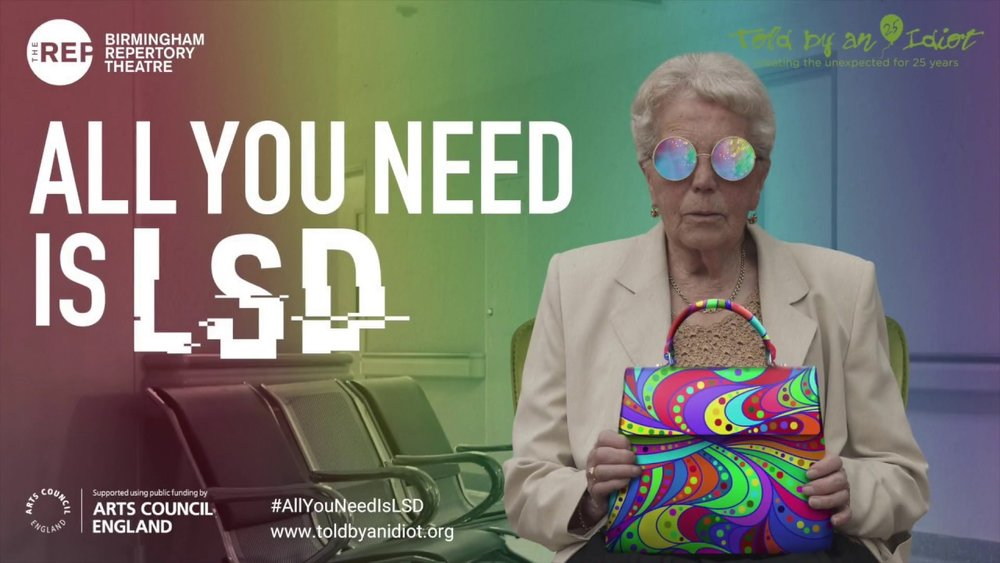 ALL YOU NEED IS LSD - Told by an idiot and Birmingham Rep present this brilliant new play by Leo Butler based on his experiences as part of the recent LSD trials in London - the first since the 1960s!It runs from 4th Oct - 17th Sept, beginning at Birmingham Rep followed by a regional tour.