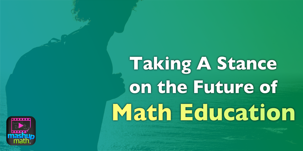 Taking A Stance on the Future of Math Education — Mashup Math