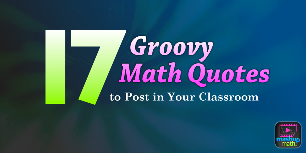 17 Groovy Math Quotes To Post In Your Classroom Mashup Math