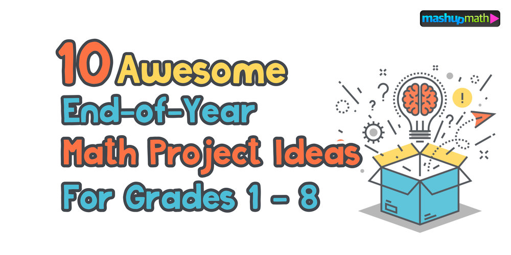10 Awesome End of Year Math Project Ideas — Mashup Math