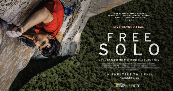 Free Solo- The Movie  - From Jonathan Tofel  There's nothing like seeing an athlete at their peak doing something amazing, but it's something else to watch that person risk their lives with every physical move. As a rock climber who once trained 3 times per week in order to be able to lead climbs within the range of 5.11-5.12, I have no way to comprehend the strength and dedication and mental focus it takes to do several levels harder and have every move you make be one of life or death.