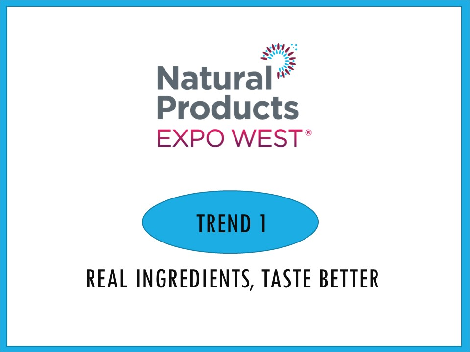 """In the last few years, new products at Expo have been loud and proud about their """"no, no, no's"""" with gluten free, dairy free, nut, egg, soy, sugar, colors, preservatives free, etc being the norm. This year I saw a slight but important shift of companies talking about what they  ARE  vs. just what they  ARE NOT . That's not to say that the """"free from"""" is going away - most new brands, including these - are showcasing the top 2-5 free-from's on their primary packaging in an effort to help consumers find cleaner, better foods that fit their eating lifestyles."""