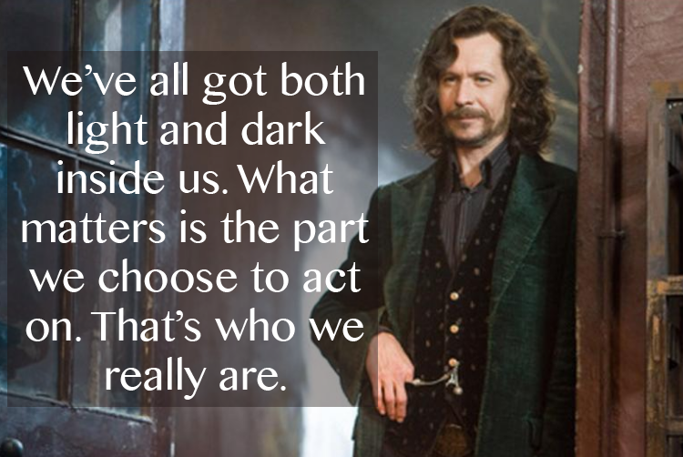 "On Screen Fashion; ""We've all got both light and dark inside us. What matters is the part we choose to act on. That's who we really are."" Sirius Black (Harry Potter and the Order of the Phoenix)"