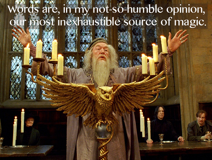 "MuggleNet; ""Words are, in my not-so-humble opinion, our most inexhaustible source of magic."" Albus Dumbledore (Harry Potter and the Deathly Hallows)"