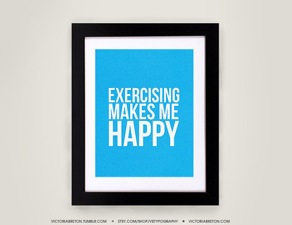 Exercising Makes Me Happy by  VBTypography  (Victoria Breton) on etsy