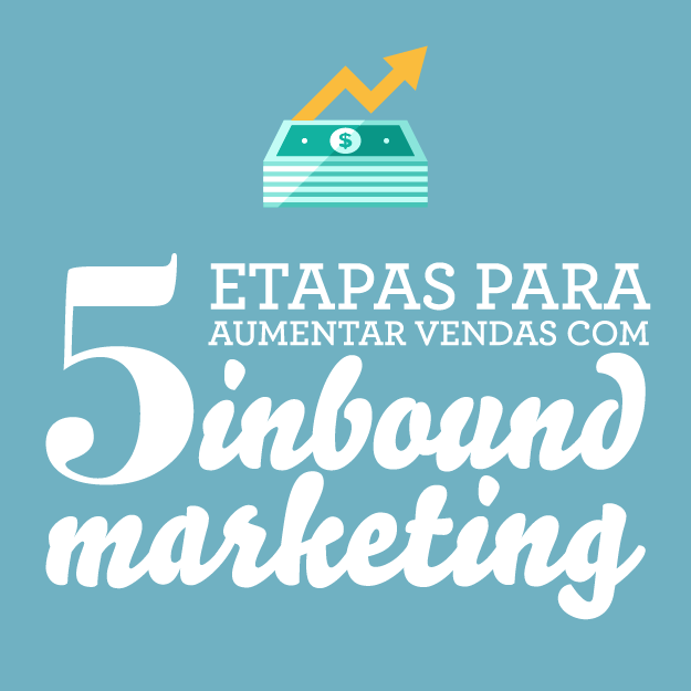 5 Etapas para aumentar vendas com Inbound Marketing -   EBOOK grátis