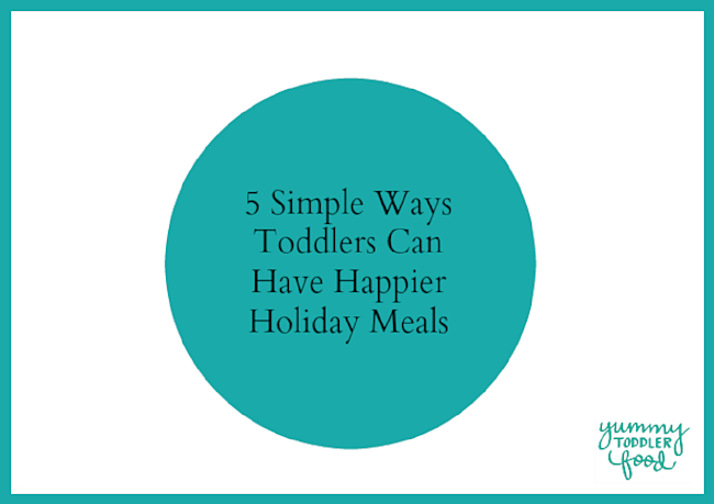 5 Ways to Help Your Toddler Have Happier Holiday Meals