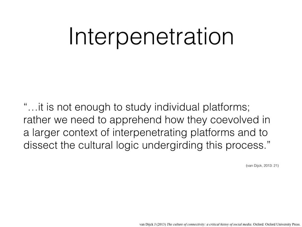 van Dijck argues interpenetration is an important concept because it allows us to appreciate platforms as part of an eco-system. As she puts it…  Dissecting the cultural logic of intermediation in crowd-patronage networks, then, is the aim of the paper this presentation comes from.