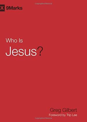 Who is Jesus? By Greg Gilbert  buy on Amazon