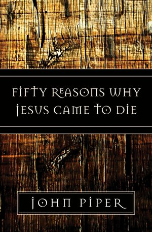 50 Reasons why Jesus Came to Die By John Piper buy on Amazon