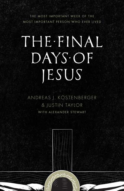 The Final Days of Jesus by Andreas Köstenberger and Justin Taylor  Buy on Amazon