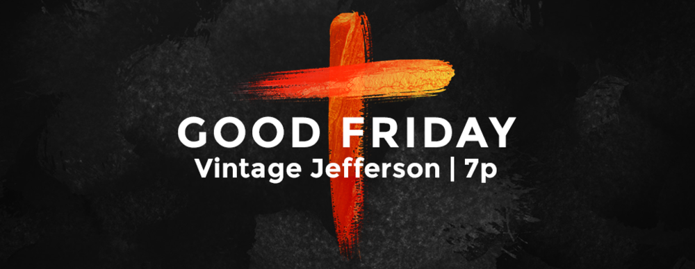 Join us for a time of reflection for good friday 7p at Vintage Jefferson