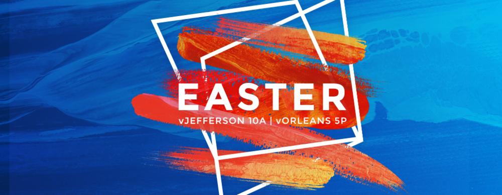 Join us as we celebrate our risen Savior on Easter Sunday 10a at Vintage JEfferson 5p at Vintage ORleans