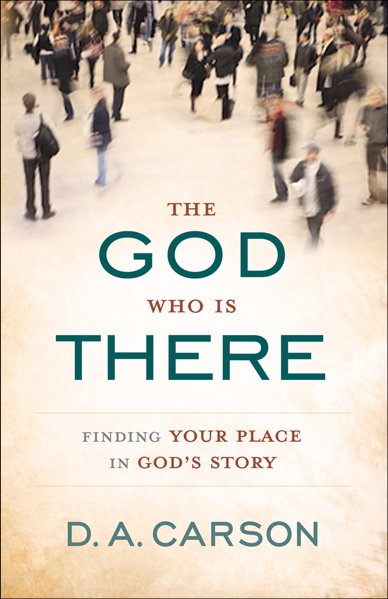 The God Who is There: Finding Your Place In God's story by D.A. Carson Buy on Amazon Book recommendation