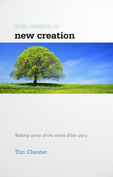From Creation to New Creation by Tim Chester Buy on amazon