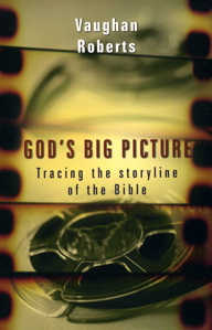 God's Big Picture: Tracing the Storyline of the Bible by Vaughn roberts Buy on Amazon Book recommendation