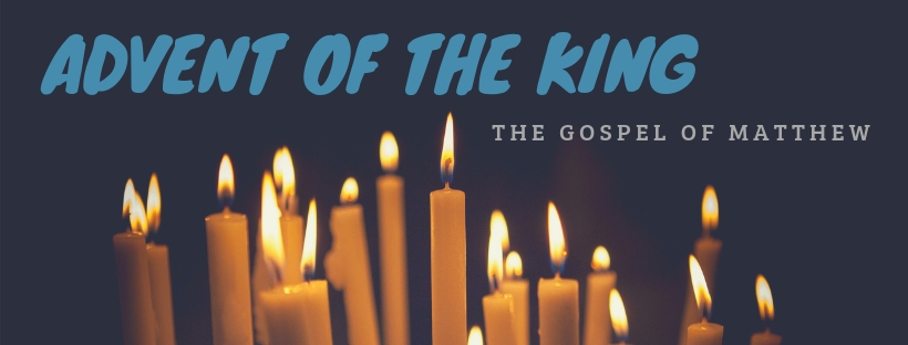 Advent of the King: The Gospel of Matthew - Christmas 2018 - Rainier Valley Church
