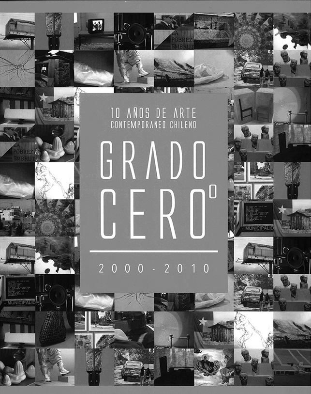 Grado Cero. 10 años de Arte Chileno Contemporáneo  Author:  Jacopo Crivelli  214 pages  English - Spanish  Softcover, 27 x 23 cm.  Published by Fundación CorpArtes, Santiago, CL.
