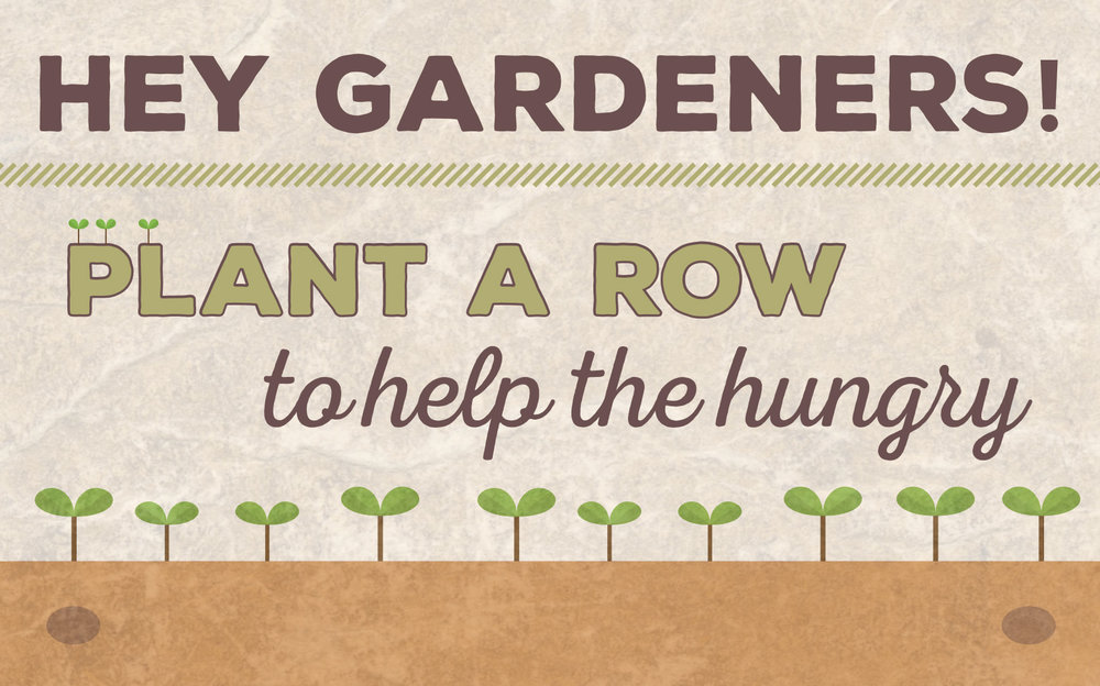 Hey Gardeners! Plant A Row to help the hungry. Link to read more about how to get started planting a row.