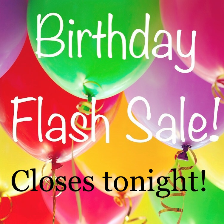 BDay Flash sale closes tonight.jpg