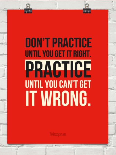 Translation: Don't stop practicing when you can get something right once. Instead, practice until you're so good at something that you can't possibly get it wrong.