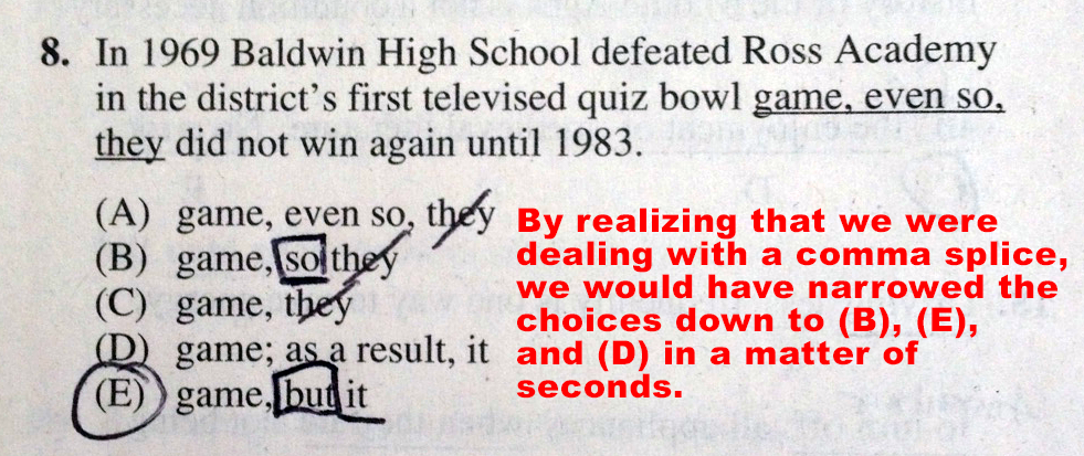 """In case you're wondering, (B) is incorrect because """"so"""" is illogical and Baldwin High School is an """"it,"""" not a """"they."""" (D) is wrong because just as """"so"""" was illogical in (B), so """"as a result"""" is illogical: the first sentence did not cause the second sentence."""