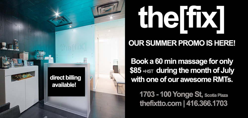 JULY - Massage Deal Enjoy a 60 min massage for only $85 during the month of July with either Michelle or Soraia. Registered Massage Therapy is available at the[fix] from Monday - Saturday. Also try the[fix] 60 min signature massage for only $100 [normally $125] during the month of July.                                    ________________________________________     DIRECT BILLING Did you know that we offer direct billing to most major insurance companies for massage and chiropractic?  For patients with Greenshield or Great-West Life we also offer direct billing for orthotics, compression socks, TENs units and knee braces!
