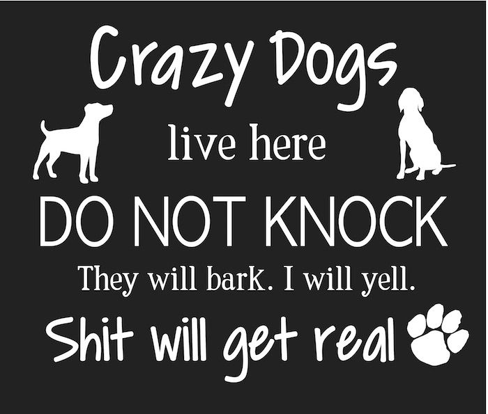 crazy dogs live here-1.jpg