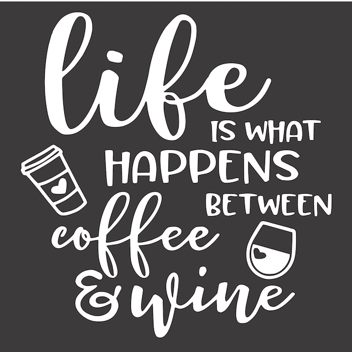 12x12 Life is what heppens between coffe and wine.jpg
