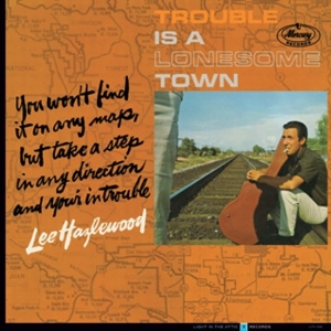 Lee Hazlewood - Trouble is A Lonesome Town    reissue producer
