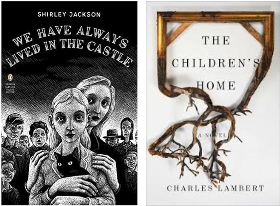 We Have Always Lived in the Castle  by Shirley Jackson, and  The Children's Home  by Charles Lambert