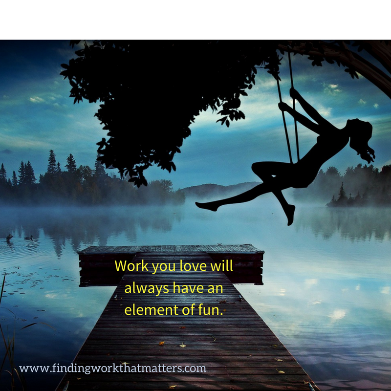 Work you love will always have an element of fun..png