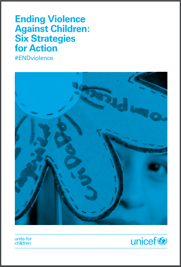 CLIENT:  UNICEF  PROJECT: Ending Violence Against Children: Six Strategies for Action –  report