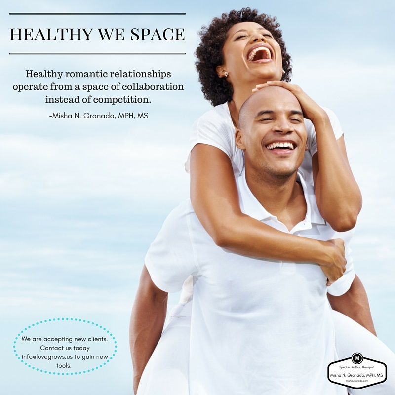 Healthy romantic relationships operate from a space of collaboration instead of competition.