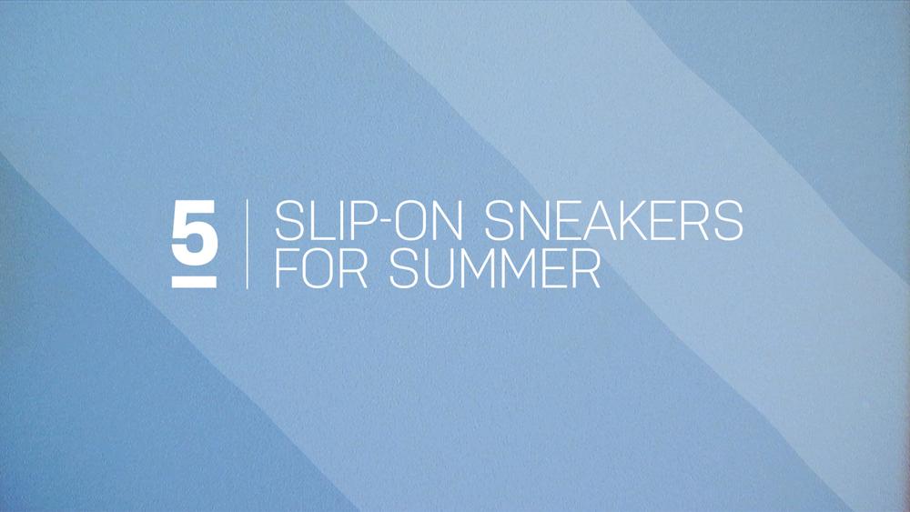 GQ Style_207_Slip-On Sneakers_060216_Still 001.jpg