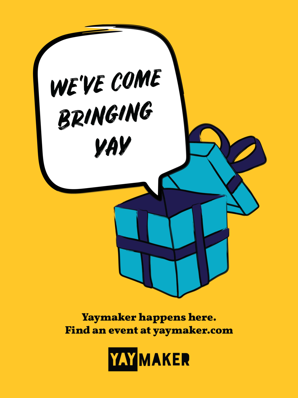 Yaymaker_Poster_We've Come2.png