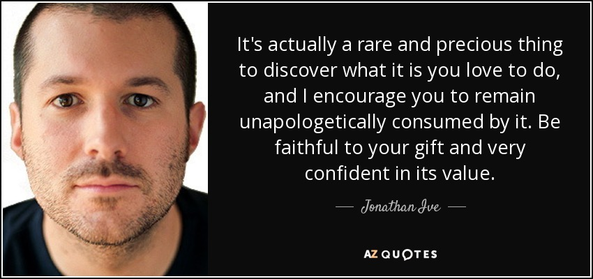 quote-it-s-actually-a-rare-and-precious-thing-to-discover-what-it-is-you-love-to-do-and-i-jonathan-ive-56-45-70