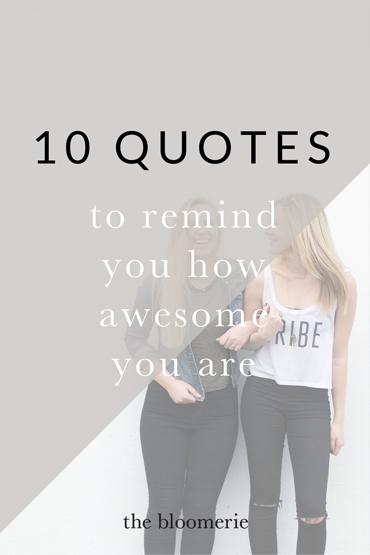 10 quotes to remind you how awesome you are.jpg