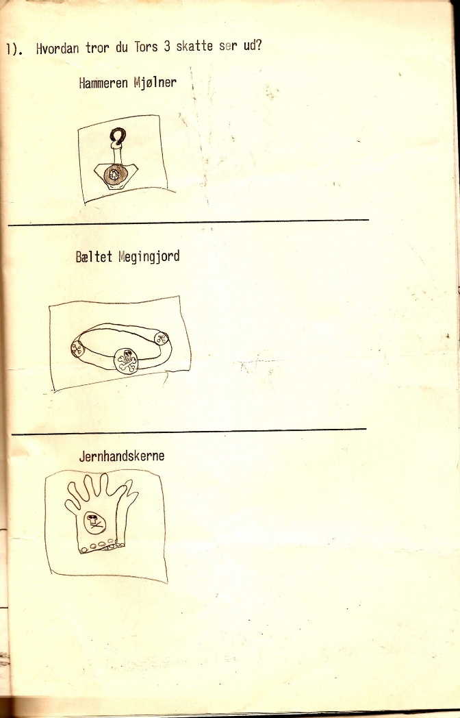 The Danish caption reads 'What do you think Thor's three treasures look like?'. From top to bottom, they are 'the hammer Mjǫllnir', 'the belt Megingj ǫ rð', and 'iron gloves' (the Old Norse  Járngreipr / Járnglófar ). Illustration  by Kim Larsen as a child.