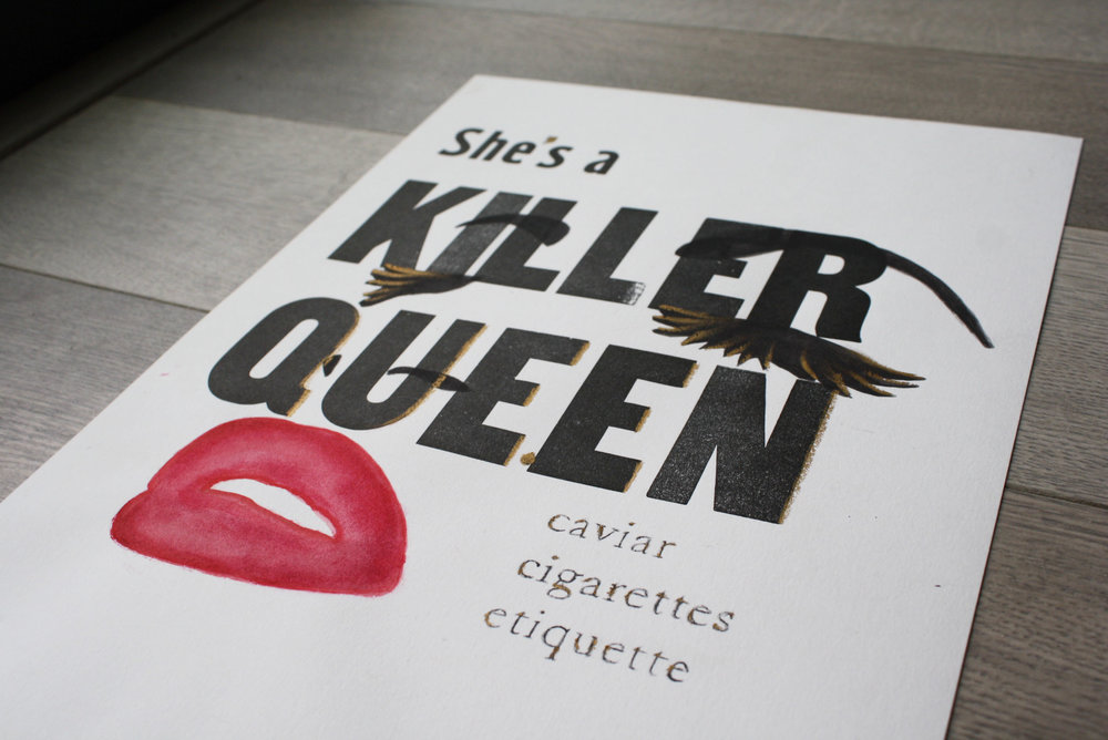 """Killer Queen"" Poster Design – Traditional Letter Press and Mixed Material (lipstick and gold eyeliner) coloring (2014)"