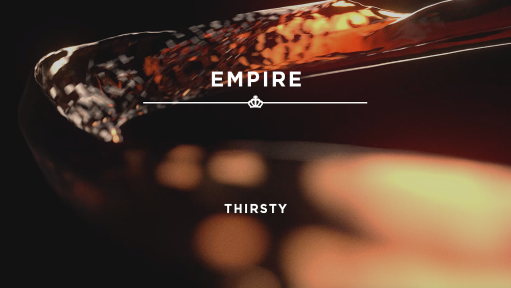 16X9_StillImage_Empire - Thirsty.png
